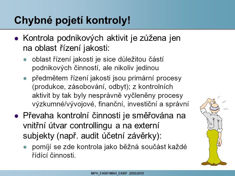 MPH_EKRP/MKH_EKRP 2009/2010 Chybné pojetí kontroly! Kontrola podnikových aktivit je zúžena jen na oblast řízení jakosti: oblast řízení jakosti je sice