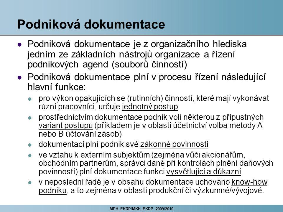 MPH_EKRP/MKH_EKRP 2009/2010 Podniková dokumentace Podniková dokumentace je z organizačního hlediska jedním ze základních nástrojů organizace a řízení