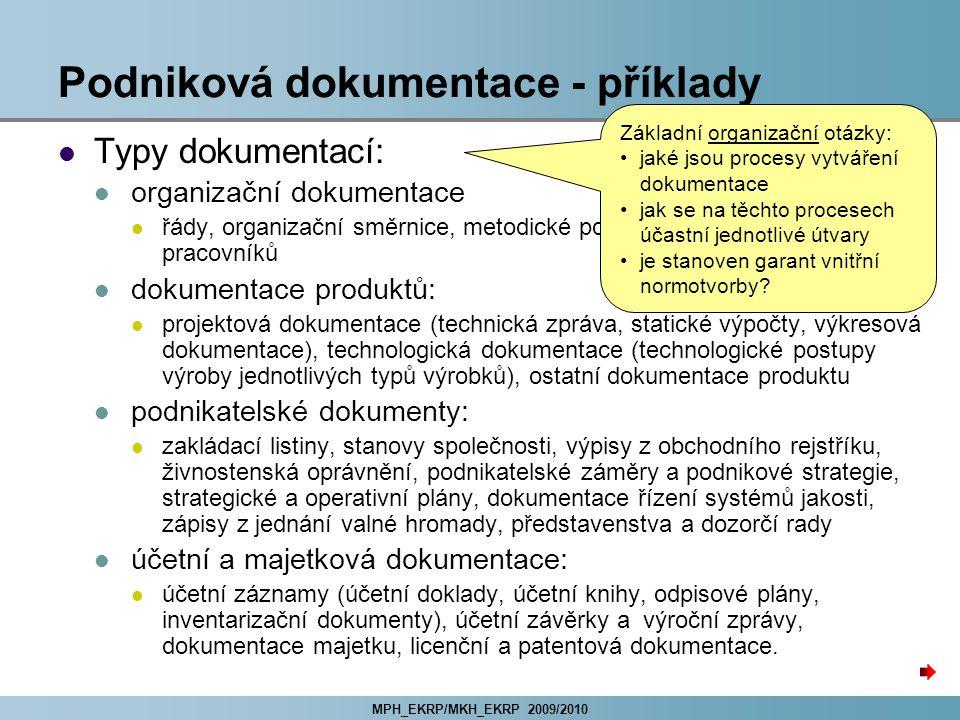 MPH_EKRP/MKH_EKRP 2009/2010 Podniková dokumentace - příklady Typy dokumentací: organizační dokumentace řády, organizační směrnice, metodické postupy,