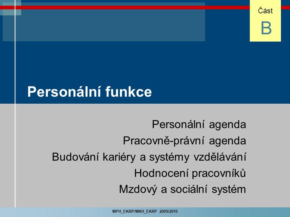 MPH_EKRP/MKH_EKRP 2009/2010 Personální funkce Personální agenda Pracovně-právní agenda Budování kariéry a systémy vzdělávání Hodnocení pracovníků Mzdo