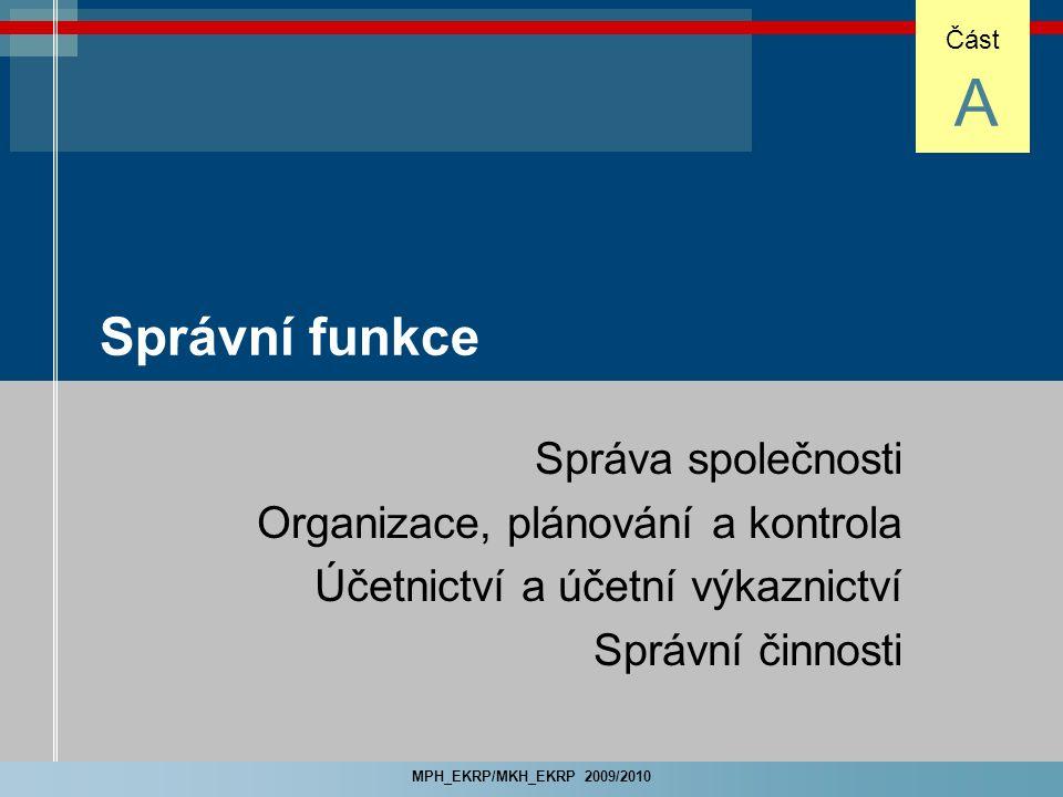 MPH_EKRP/MKH_EKRP 2009/2010 Správní funkce Správa společnosti Organizace, plánování a kontrola Účetnictví a účetní výkaznictví Správní činnosti Část A