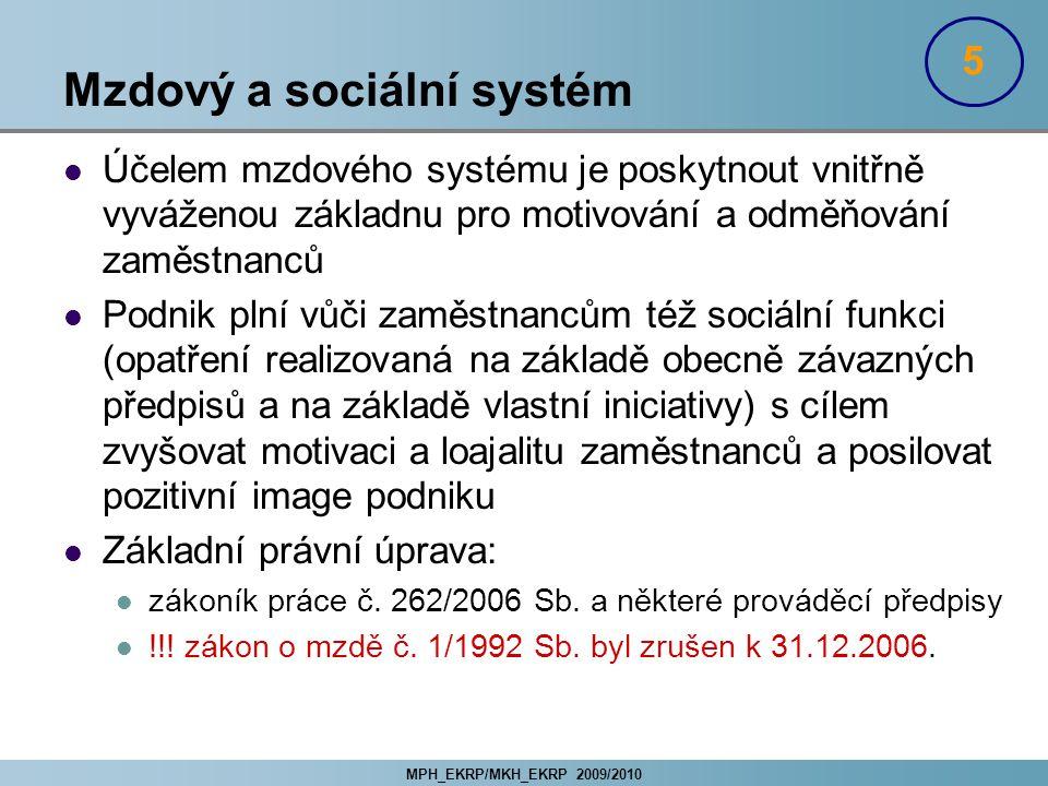MPH_EKRP/MKH_EKRP 2009/2010 Mzdový a sociální systém Účelem mzdového systému je poskytnout vnitřně vyváženou základnu pro motivování a odměňování zamě