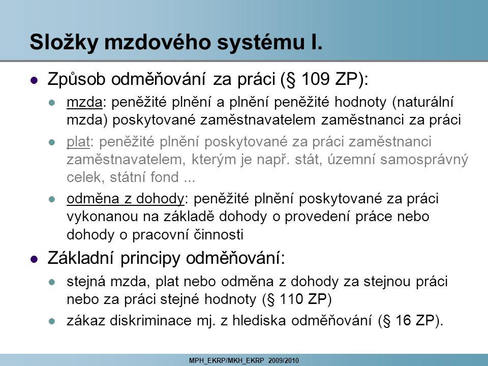MPH_EKRP/MKH_EKRP 2009/2010 Složky mzdového systému I. Způsob odměňování za práci (§ 109 ZP): mzda: peněžité plnění a plnění peněžité hodnoty (naturál