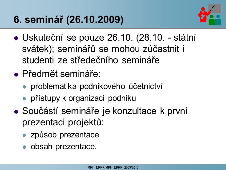 MPH_EKRP/MKH_EKRP 2009/2010 6. seminář (26.10.2009) Uskuteční se pouze 26.10. (28.10. - státní svátek); seminářů se mohou zúčastnit i studenti ze stře