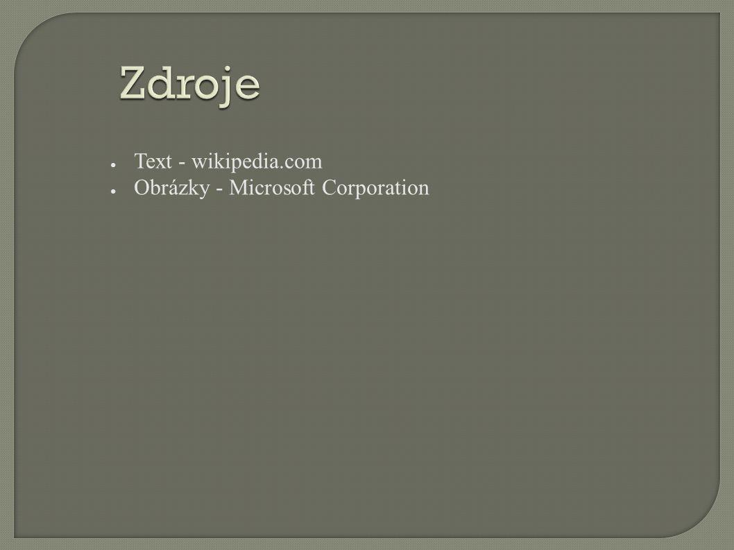 Zdroje ● Text - wikipedia.com ● Obrázky - Microsoft Corporation