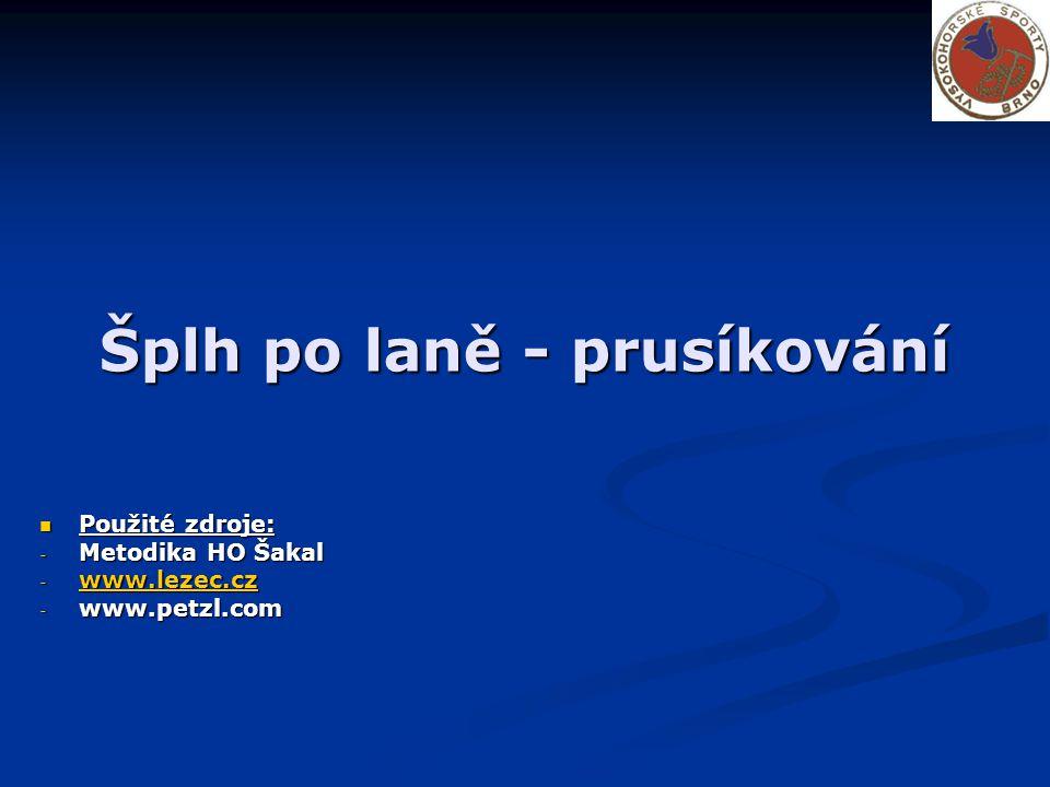 Šplh po laně - prusíkování Použité zdroje: Použité zdroje: - Metodika HO Šakal - www.lezec.cz www.lezec.cz - www.petzl.com