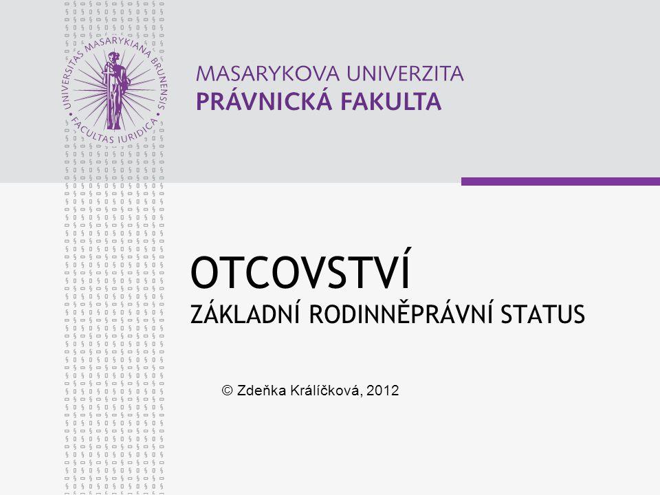 OTCOVSTVÍ ZÁKLADNÍ RODINNĚPRÁVNÍ STATUS © Zdeňka Králíčková, 2012