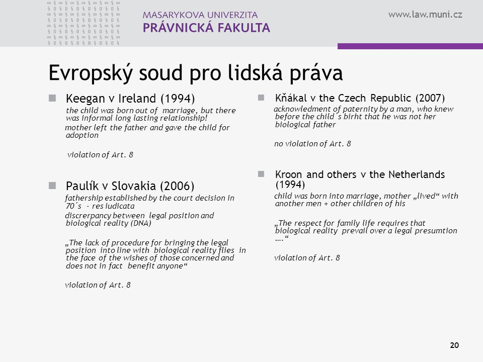 www.law.muni.cz 20 Evropský soud pro lidská práva Keegan v Ireland (1994) the child was born out of marriage, but there was informal long lasting rela