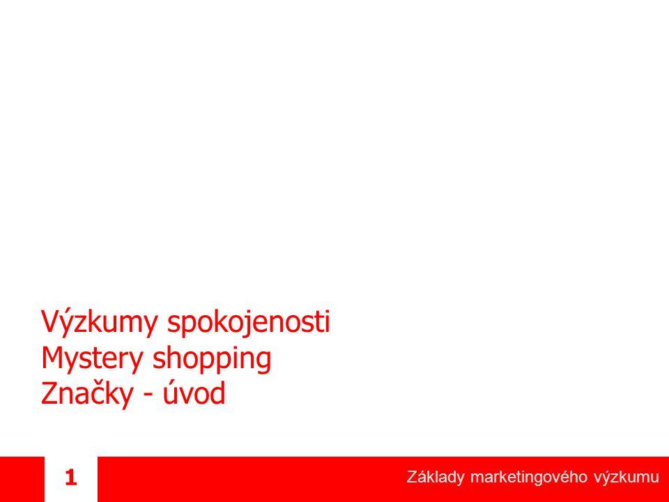 Základy marketingového výzkumu 1 Výzkumy spokojenosti Mystery shopping Značky - úvod