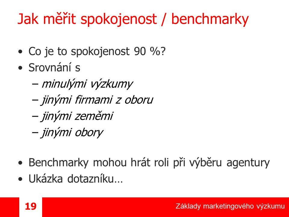 Základy marketingového výzkumu 19 Jak měřit spokojenost / benchmarky Co je to spokojenost 90 %.