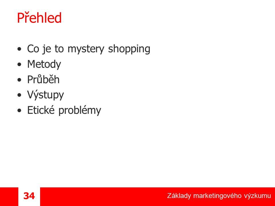 Základy marketingového výzkumu 34 Přehled Co je to mystery shopping Metody Průběh Výstupy Etické problémy