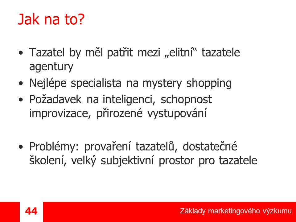 Základy marketingového výzkumu 44 Jak na to.