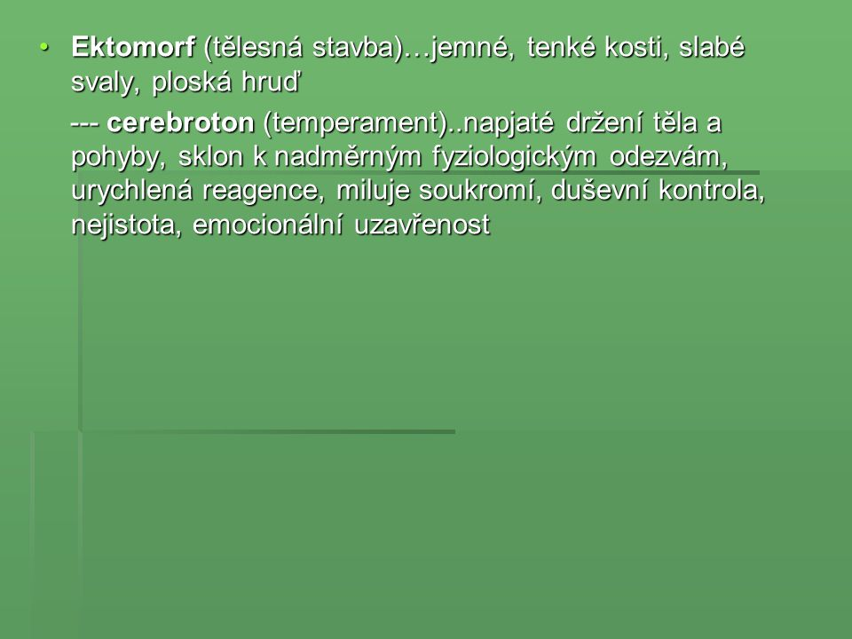 Ektomorf (tělesná stavba)…jemné, tenké kosti, slabé svaly, ploská hruďEktomorf (tělesná stavba)…jemné, tenké kosti, slabé svaly, ploská hruď --- cereb