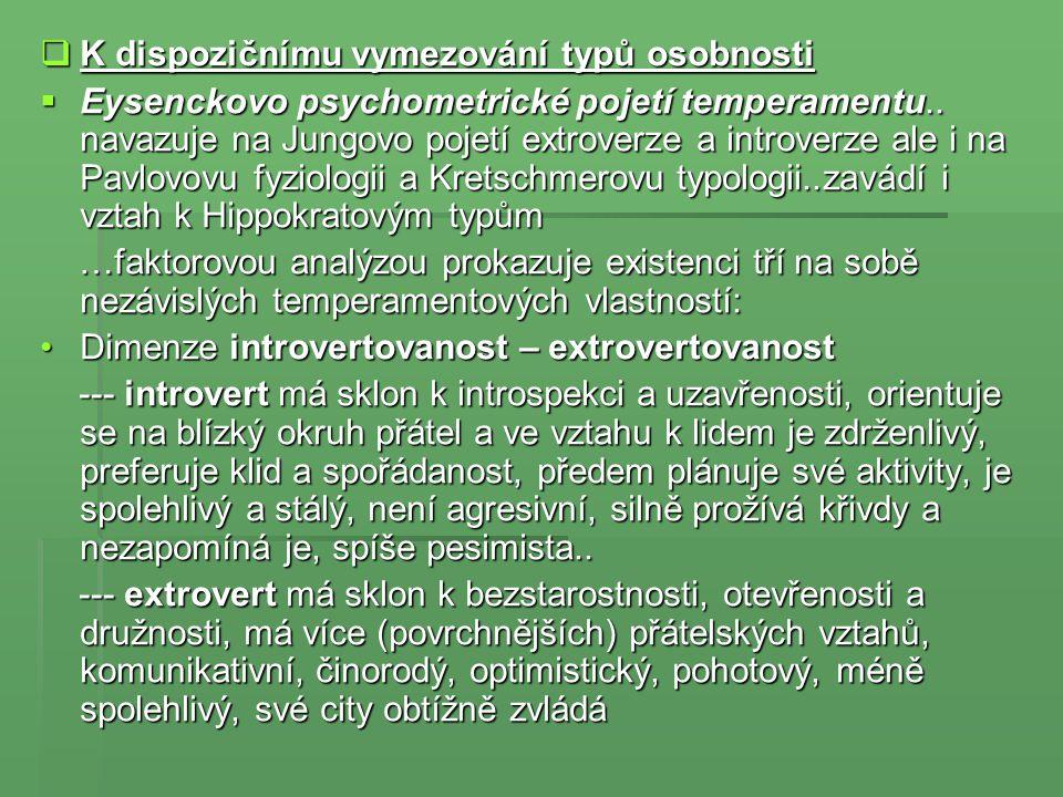  K dispozičnímu vymezování typů osobnosti  Eysenckovo psychometrické pojetí temperamentu.. navazuje na Jungovo pojetí extroverze a introverze ale i