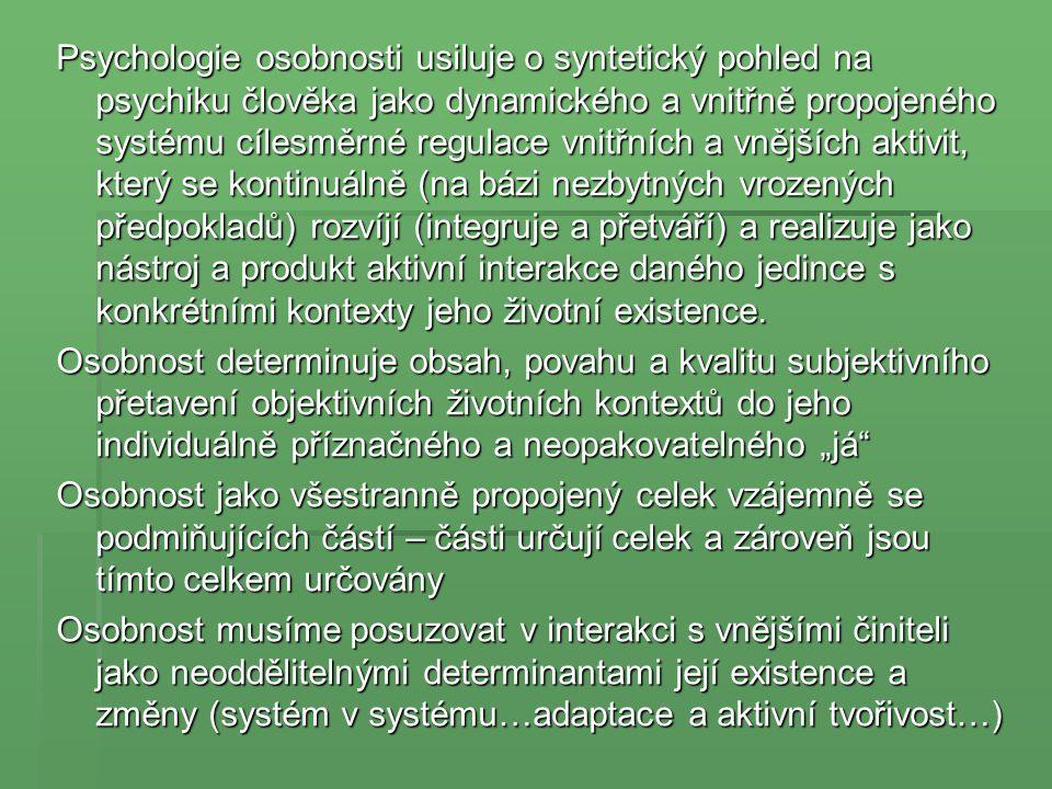 Psychologie osobnosti usiluje o syntetický pohled na psychiku člověka jako dynamického a vnitřně propojeného systému cílesměrné regulace vnitřních a v