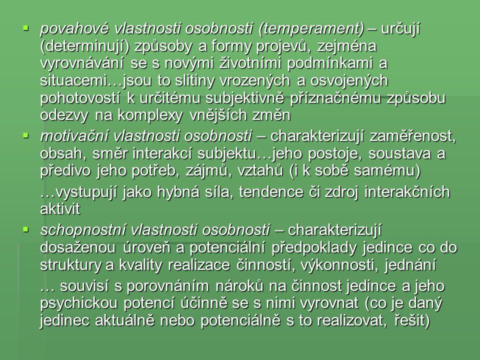  povahové vlastnosti osobnosti (temperament) – určují (determinují) způsoby a formy projevů, zejména vyrovnávání se s novými životními podmínkami a s