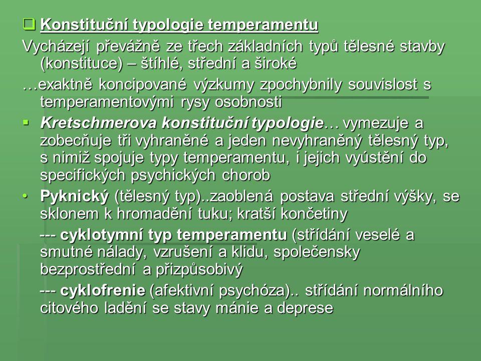  Konstituční typologie temperamentu Vycházejí převážně ze třech základních typů tělesné stavby (konstituce) – štíhlé, střední a široké …exaktně konci
