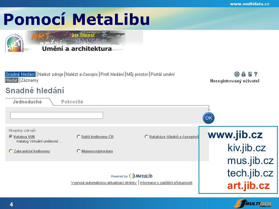 4 Pomocí MetaLibu www.multidata.cz www.jib.cz kiv.jib.cz mus.jib.cz tech.jib.cz art.jib.cz