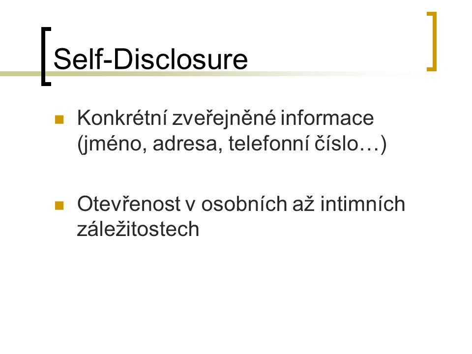Self-Disclosure Konkrétní zveřejněné informace (jméno, adresa, telefonní číslo…) Otevřenost v osobních až intimních záležitostech