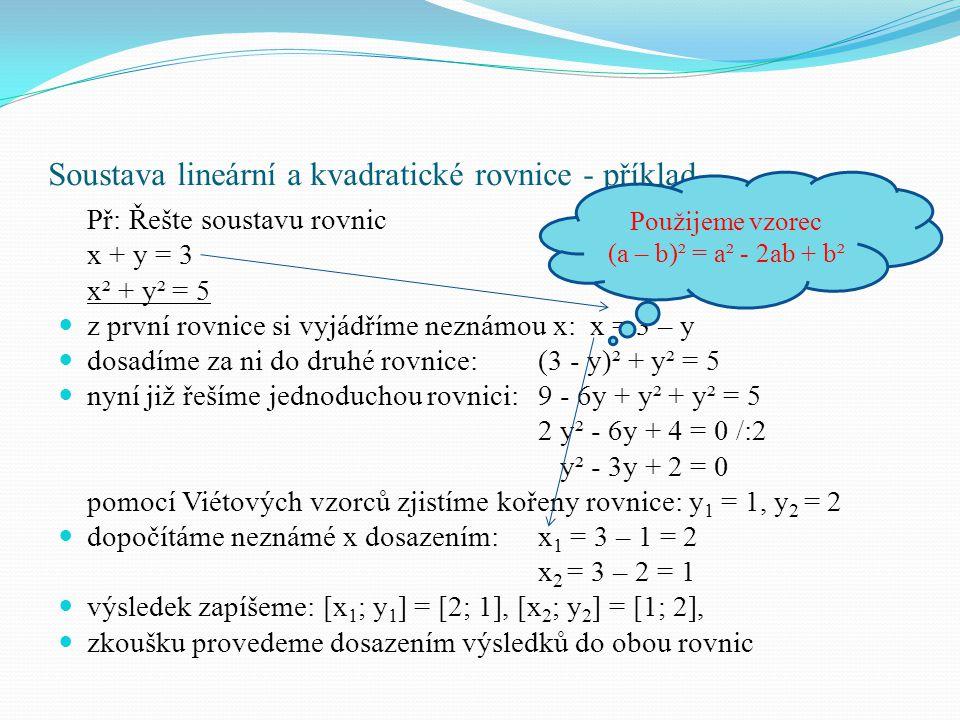 Soustava lineární a kvadratické rovnice - příklad Př: Řešte soustavu rovnic x + y = 3 x² + y² = 5 z první rovnice si vyjádříme neznámou x: x = 3 – y d