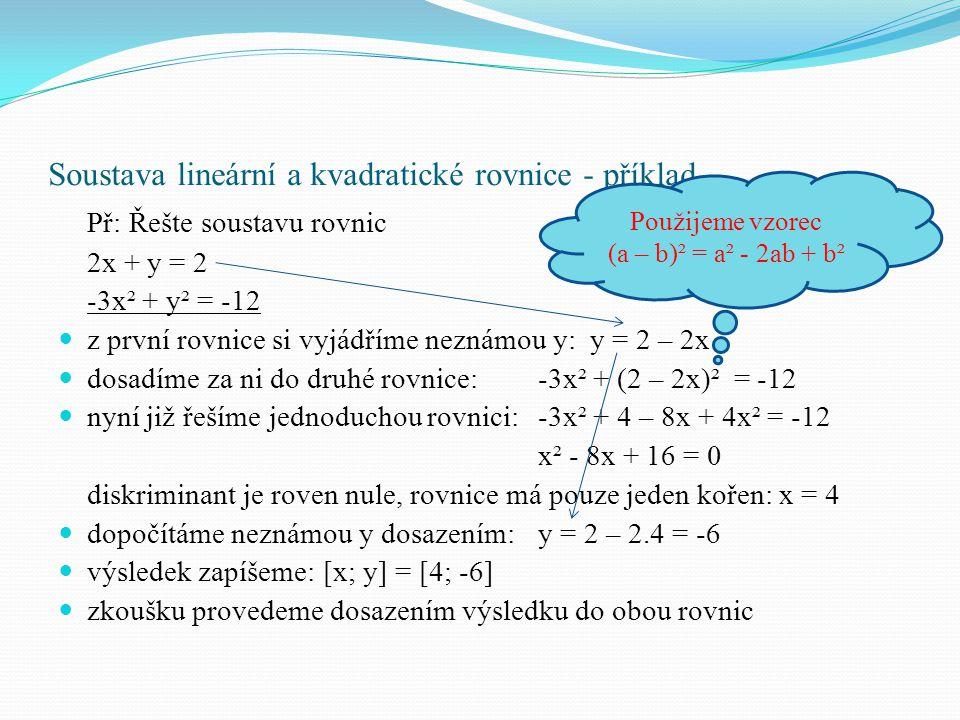 Soustava lineární a kvadratické rovnice - příklad Př: Řešte soustavu rovnic 2x + y = 2 -3x² + y² = -12 z první rovnice si vyjádříme neznámou y: y = 2