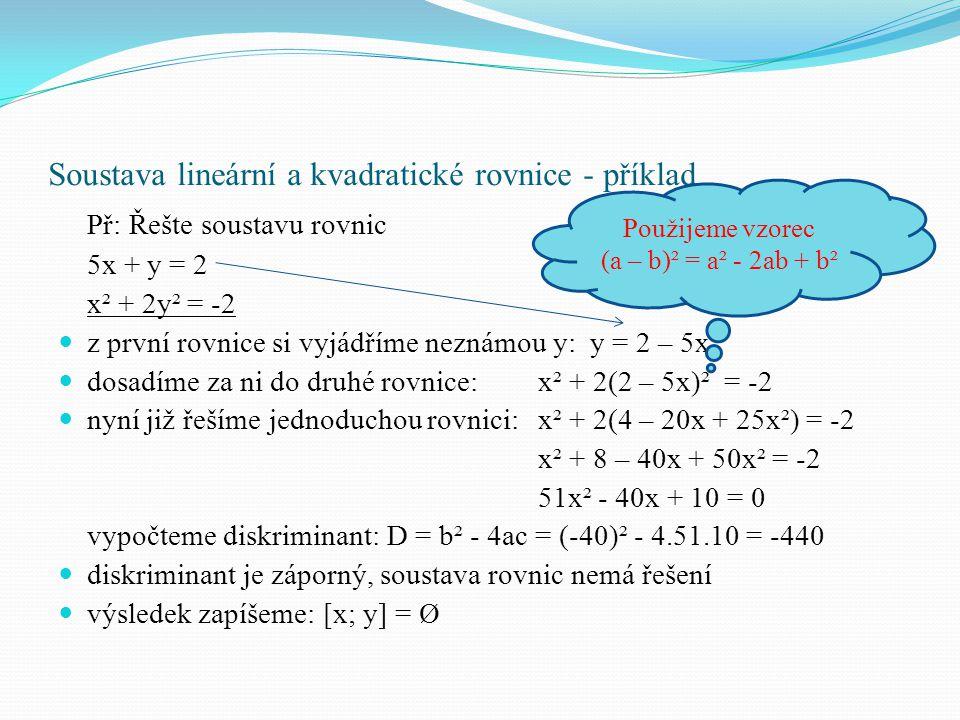 Soustava lineární a kvadratické rovnice - příklad Př: Řešte soustavu rovnic 5x + y = 2 x² + 2y² = -2 z první rovnice si vyjádříme neznámou y: y = 2 –