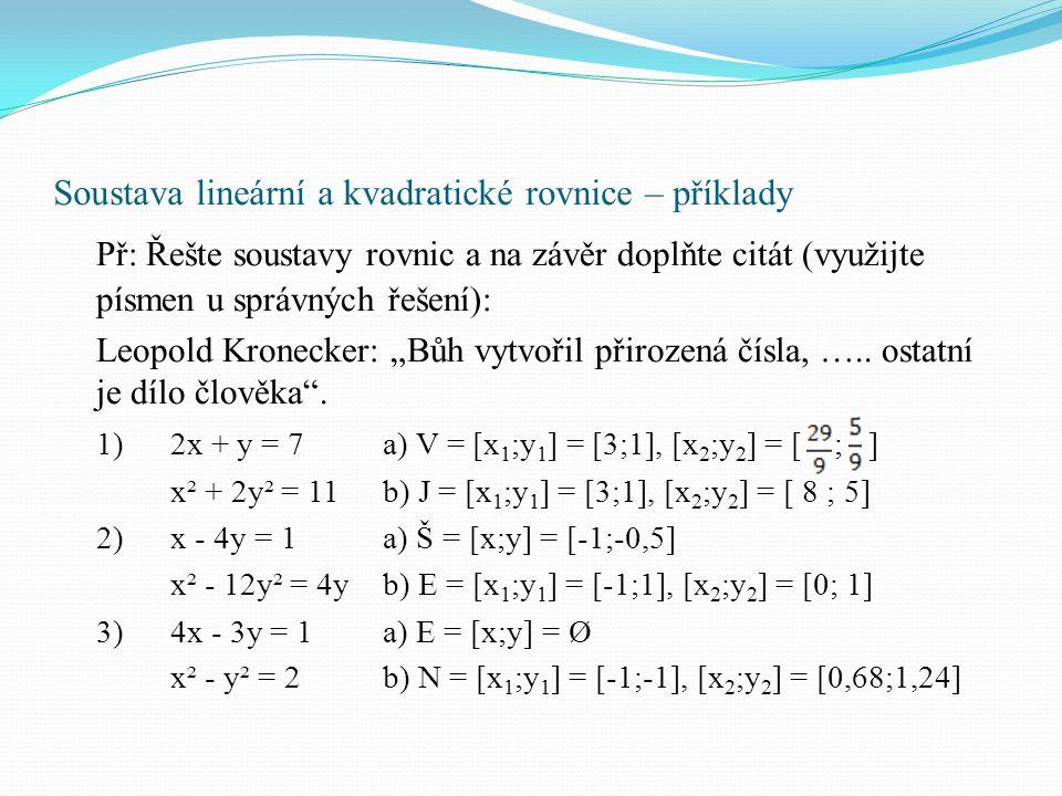Soustava lineární a kvadratické rovnice – příklady Př: Řešte soustavy rovnic a na závěr doplňte citát (využijte písmen u správných řešení): Leopold Kr