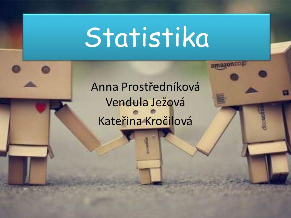 Statistika Anna Prostředníková Vendula Ježová Kateřina Kročilová