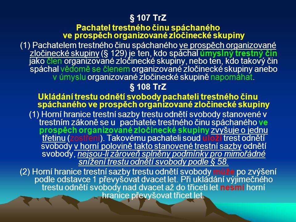 § 107 TrZ Pachatel trestného činu spáchaného ve prospěch organizované zločinecké skupiny (1) Pachatelem trestného činu spáchaného ve prospěch organizo