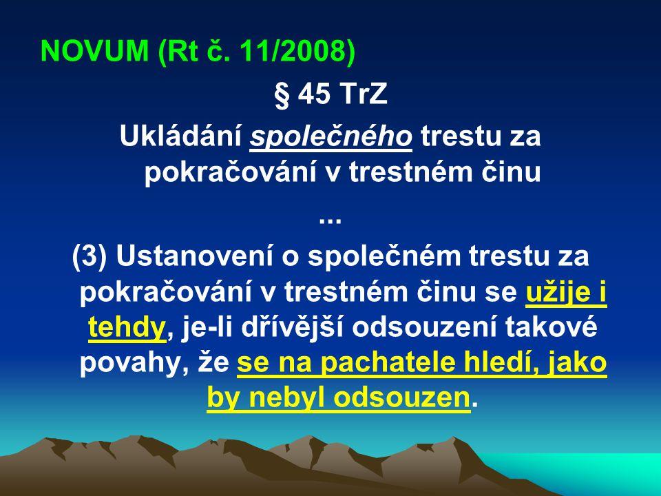 NOVUM (Rt č. 11/2008) § 45 TrZ Ukládání společného trestu za pokračování v trestném činu... (3) Ustanovení o společném trestu za pokračování v trestné