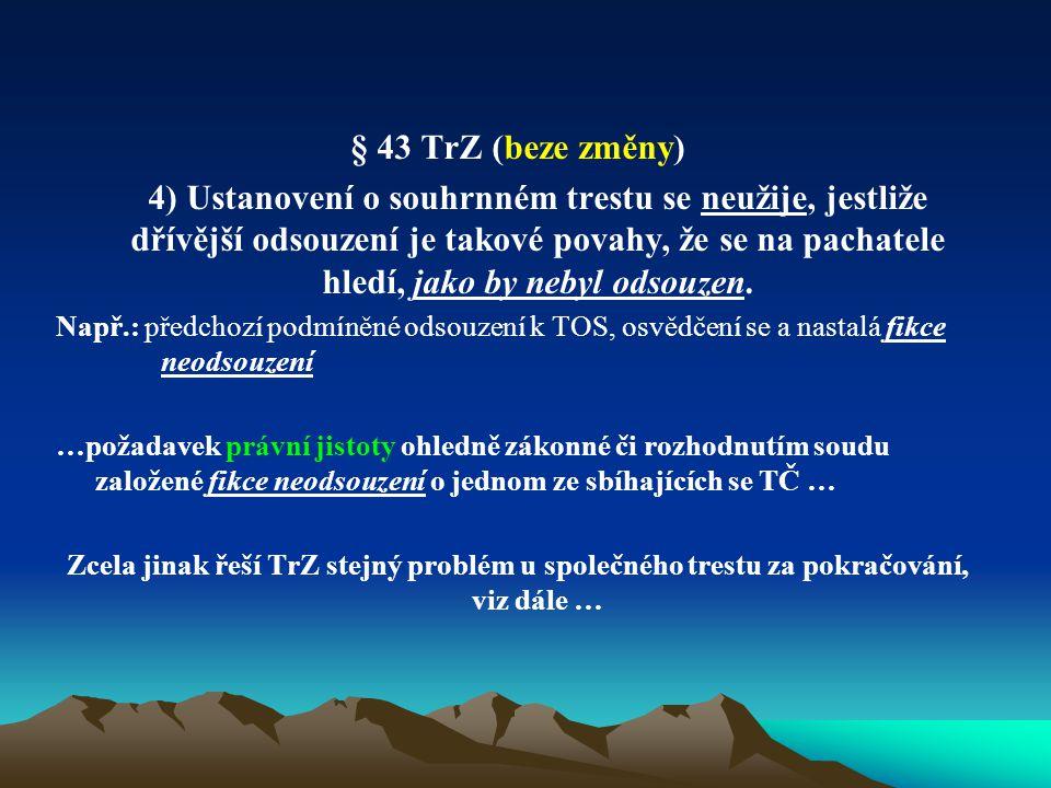 § 43 TrZ (beze změny) 4) Ustanovení o souhrnném trestu se neužije, jestliže dřívější odsouzení je takové povahy, že se na pachatele hledí, jako by neb