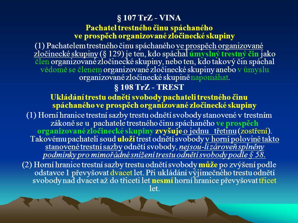§ 107 TrZ - VINA Pachatel trestného činu spáchaného ve prospěch organizované zločinecké skupiny (1) Pachatelem trestného činu spáchaného ve prospěch o