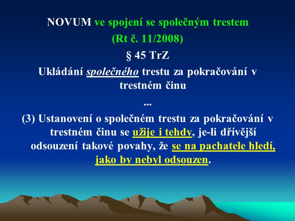 NOVUM ve spojení se společným trestem (Rt č. 11/2008) § 45 TrZ Ukládání společného trestu za pokračování v trestném činu... (3) Ustanovení o společném