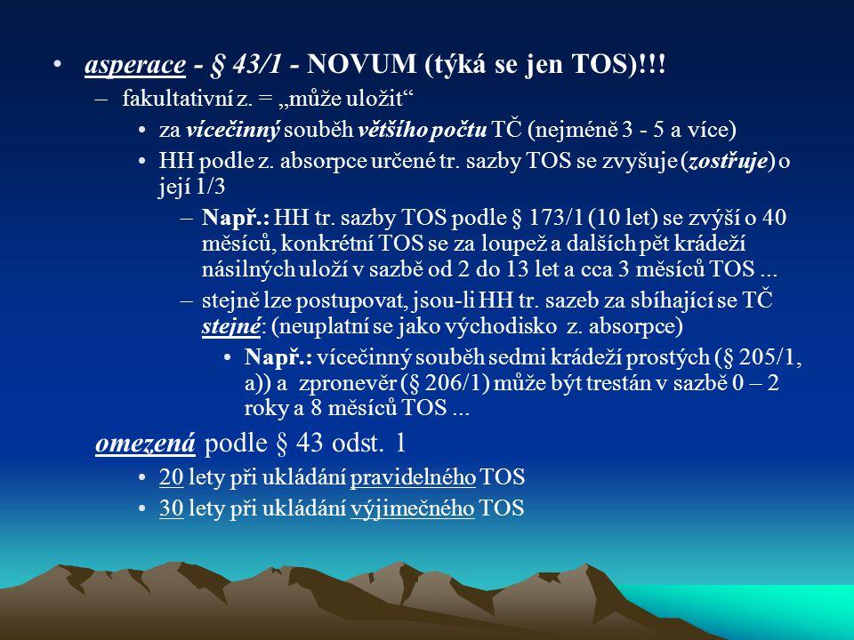 """asperace - § 43/1 - NOVUM (týká se jen TOS)!!! –fakultativní z. = """"může uložit"""" za vícečinný souběh většího počtu TČ (nejméně 3 - 5 a více) HH podle z"""