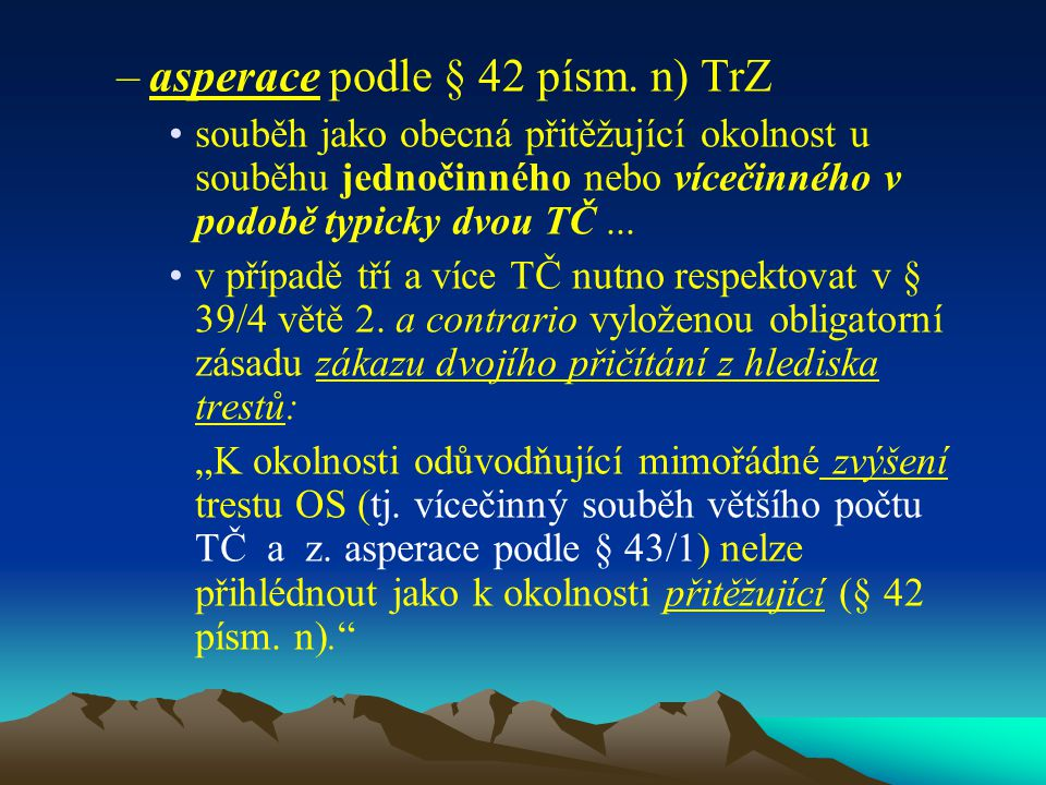–asperace podle § 42 písm. n) TrZ souběh jako obecná přitěžující okolnost u souběhu jednočinného nebo vícečinného v podobě typicky dvou TČ... v případ