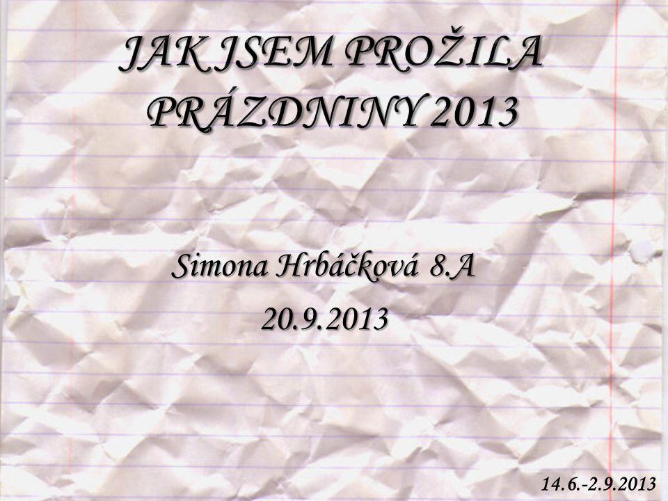 Simona Hrbáčková 8.A 20.9.2013 14.6.-2.9.2013