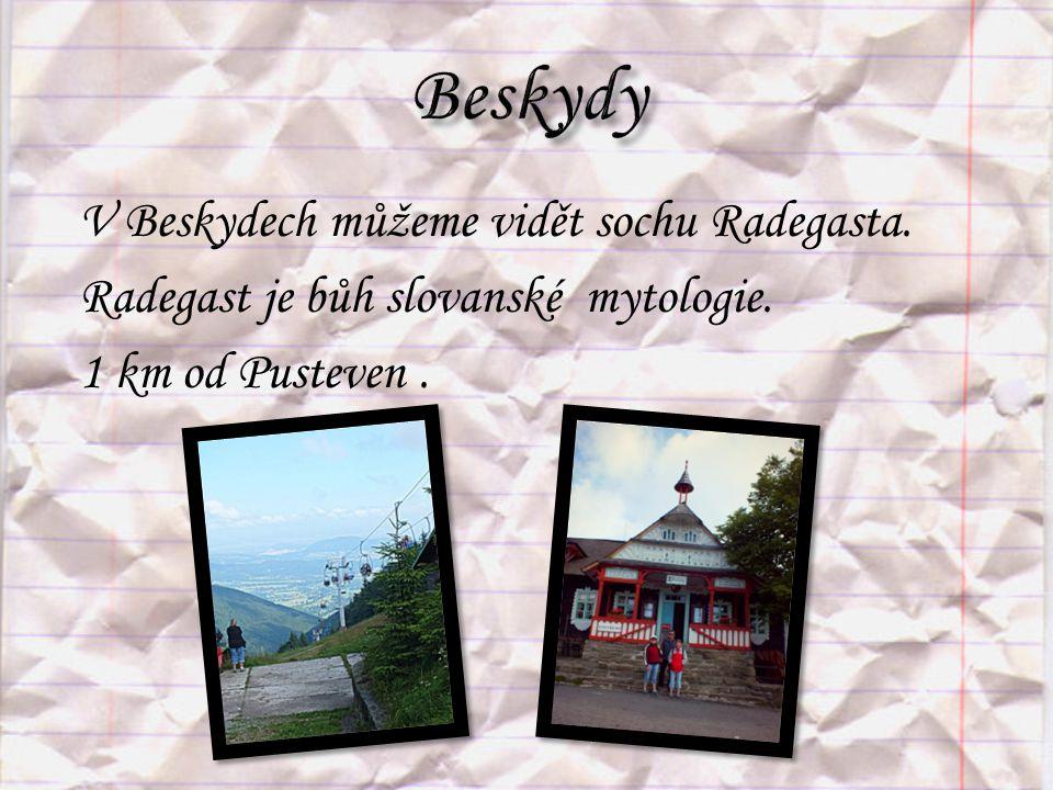 V Beskydech můžeme vidět sochu Radegasta. Radegast je bůh slovanské mytologie. 1 km od Pusteven.