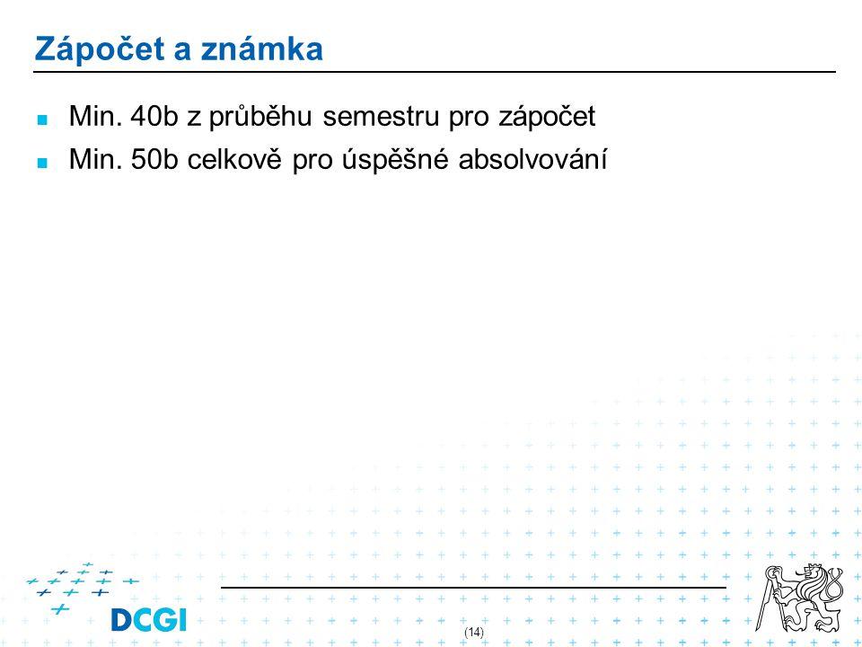 (14) Zápočet a známka Min. 40b z průběhu semestru pro zápočet Min.