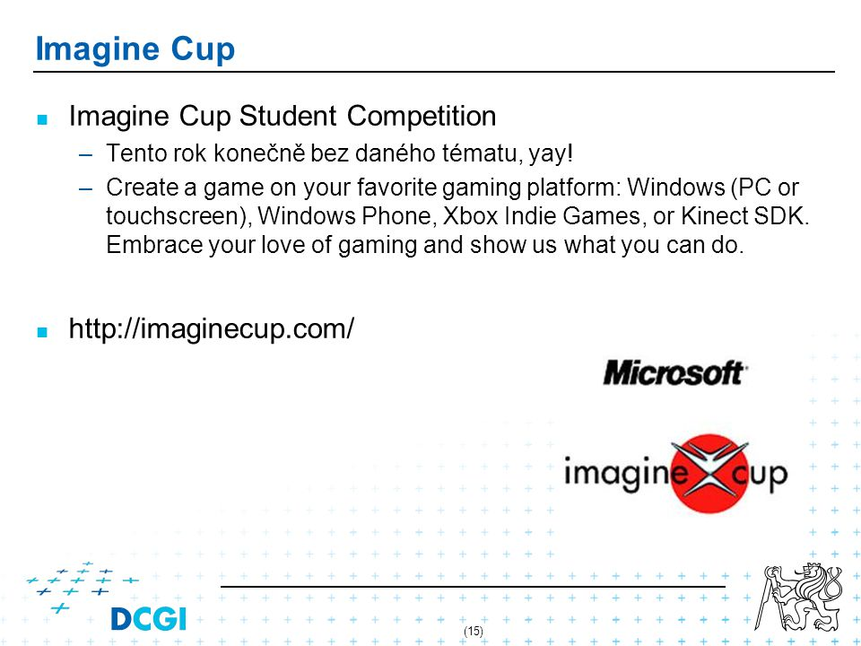 (15) Imagine Cup Imagine Cup Student Competition –Tento rok konečně bez daného tématu, yay! –Create a game on your favorite gaming platform: Windows (