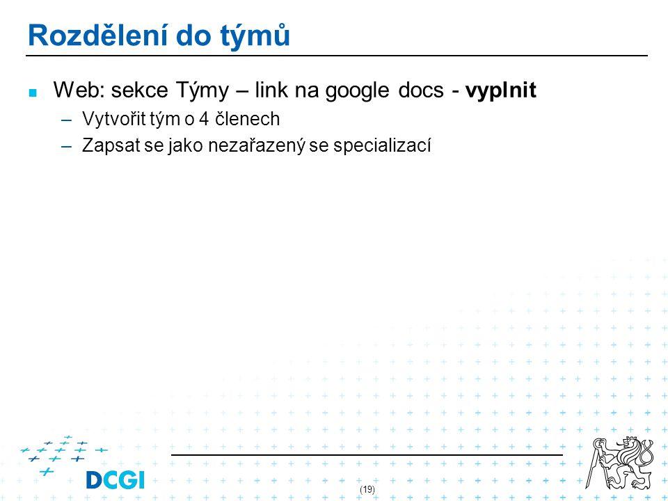 Rozdělení do týmů Web: sekce Týmy – link na google docs - vyplnit –Vytvořit tým o 4 členech –Zapsat se jako nezařazený se specializací (19)