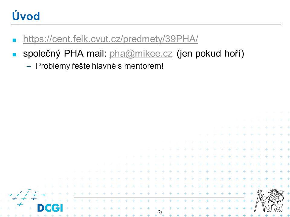 (2) Úvod https://cent.felk.cvut.cz/predmety/39PHA/ společný PHA mail: pha@mikee.cz (jen pokud hoří)pha@mikee.cz –Problémy řešte hlavně s mentorem!