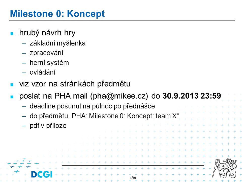 """(20) Milestone 0: Koncept hrubý návrh hry –základní myšlenka –zpracování –herní systém –ovládání viz vzor na stránkách předmětu poslat na PHA mail (pha@mikee.cz) do 30.9.2013 23:59 –deadline posunut na půlnoc po přednášce –do předmětu """"PHA: Milestone 0: Koncept: team X –pdf v příloze"""