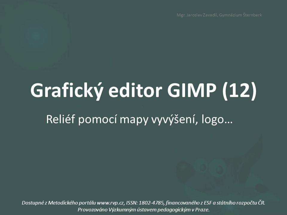 Grafický editor GIMP (12) Reliéf pomocí mapy vyvýšení, logo… Dostupné z Metodického portálu www.rvp.cz, ISSN: 1802-4785, financovaného z ESF a státního rozpočtu ČR.