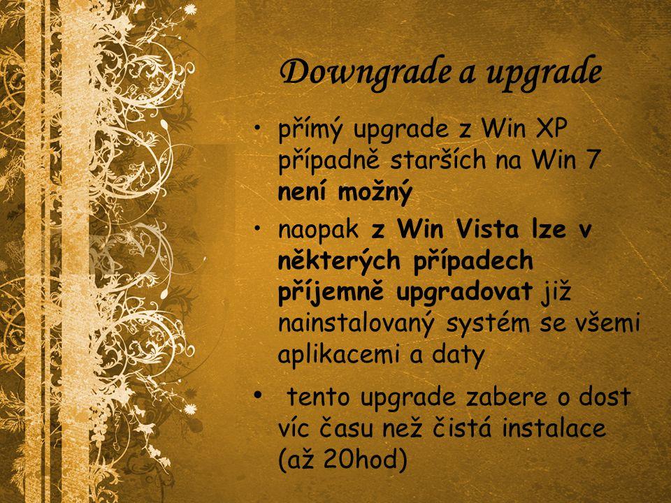 Downgrade a upgrade přímý upgrade z Win XP případně starších na Win 7 není možný naopak z Win Vista lze v některých případech příjemně upgradovat již nainstalovaný systém se všemi aplikacemi a daty tento upgrade zabere o dost víc času než čistá instalace (až 20hod)