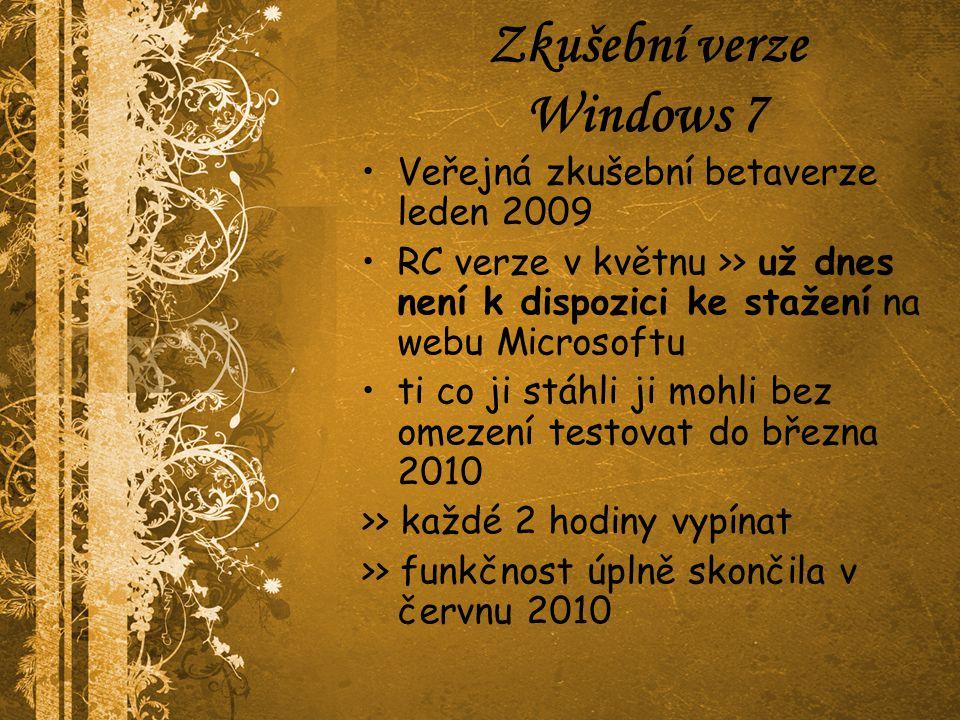 Zkušební verze Windows 7 Veřejná zkušební betaverze leden 2009 RC verze v květnu >> už dnes není k dispozici ke stažení na webu Microsoftu ti co ji stáhli ji mohli bez omezení testovat do března 2010 >> každé 2 hodiny vypínat >> funkčnost úplně skončila v červnu 2010
