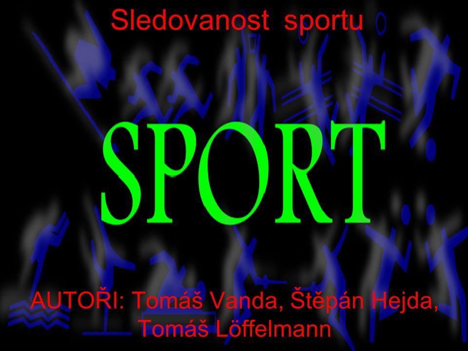 AUTOŘI: TOMÁŠ VANDA, ŠTĚPÁN HEJDA, TOMÁŠ LOFFELMANN AUTOŘI: Tomáš Vanda, Štěpán Hejda, Tomáš Löffelmann Sledovanost sportu