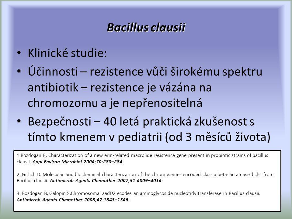 Bacillus clausii Klinické studie: Účinnosti – rezistence vůči širokému spektru antibiotik – rezistence je vázána na chromozomu a je nepřenositelná Bezpečnosti – 40 letá praktická zkušenost s tímto kmenem v pediatrii (od 3 měsíců života) 1.Bozdogan B.