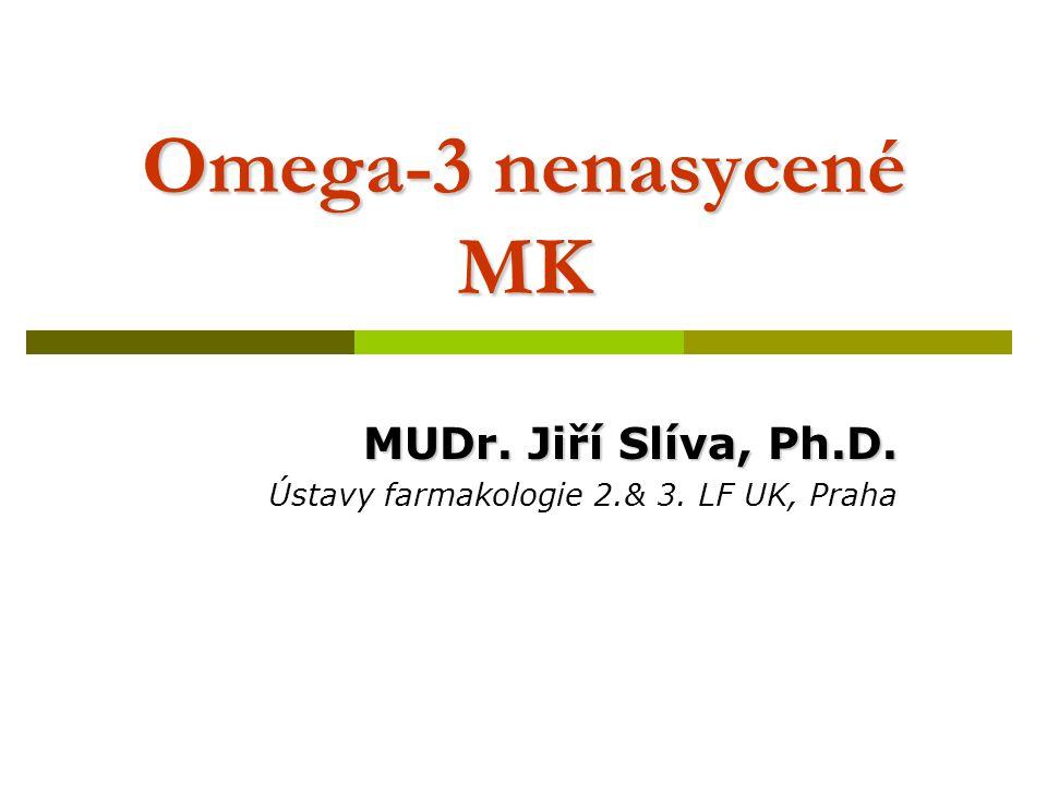 Omega-3 nenasycené MK MUDr. Jiří Slíva, Ph.D. Ústavy farmakologie 2.& 3. LF UK, Praha