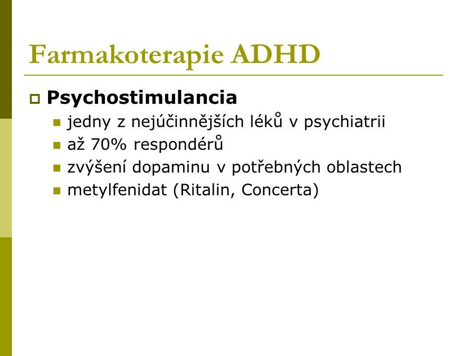 Farmakoterapie ADHD  Psychostimulancia jedny z nejúčinnějších léků v psychiatrii až 70% respondérů zvýšení dopaminu v potřebných oblastech metylfenidat (Ritalin, Concerta)