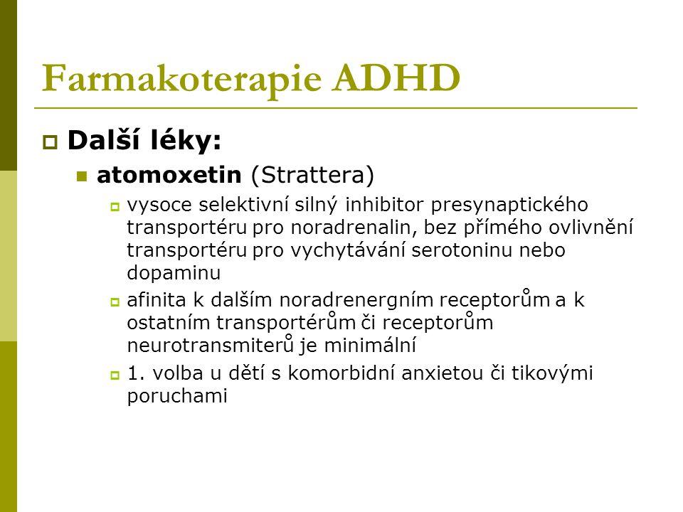 Farmakoterapie ADHD  Další léky: atomoxetin (Strattera)  vysoce selektivní silný inhibitor presynaptického transportéru pro noradrenalin, bez přímého ovlivnění transportéru pro vychytávání serotoninu nebo dopaminu  afinita k dalším noradrenergním receptorům a k ostatním transportérům či receptorům neurotransmiterů je minimální  1.